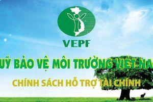 Năm 2018 Quỹ Bảo vệ môi trường Việt Nam đã cho 294 dự án vay hơn 2.500 tỷ đồng