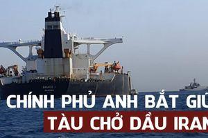 Iran triệu tập đại sứ Anh phản đối vụ bắt tàu chở dầu 'bất hợp pháp'
