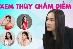 Mai Phương Thúy chấm điểm hoa hậu H'hen Niê, Phương Khánh, Hoàng Thùy, Huyền My ra sao