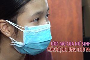 Ước mơ sinh viên của nữ sinh mắc bệnh ung thư máu