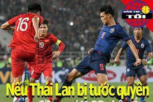 Nếu Thái Lan bị tước quyền đăng cai U-23 châu Á 2020...