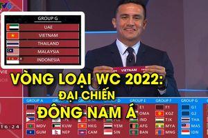 Quá hay! Việt Nam chung bảng với Thái Lan, Malaysia, Indonesia ở vòng loại WC 2022