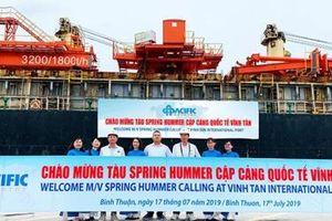 Cảng Quốc tế Vĩnh Tân đón chuyến tàu quốc tế đầu tiên cập cảng