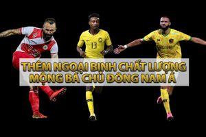Quyết thắng Việt Nam, Malaysia tiếp tục nhập quốc tịch cầu thủ giỏi