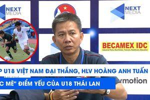 HLV Hoàng Anh Tuấn thận trọng chỉ ra điểm yếu của U18 Thái Lan