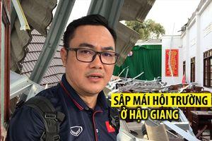Cận cảnh vụ sập mái hội trường ở Hậu Giang: Tan hoang như vừa động đất