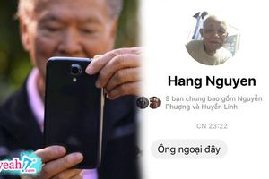 Cháu gái 'bóc phốt' ông ngoại 'xì tin', tạo được tài khoản facebook lại còn biết nhắn tin đầy đủ dấu