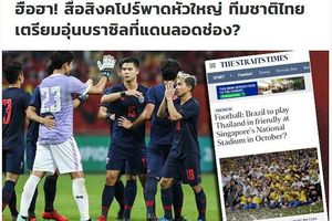 Rộ tin tuyển Thái Lan giao đấu Brazil tại Singapore