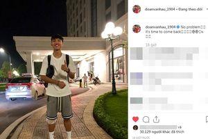 Tự tin sớm trở lại, Văn Hậu quyết đấu Thái Lan tại VL World Cup 2022