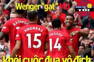 Wenger gạt MU khỏi cuộc đua vô địch; quân HA Gia Lai thất sủng