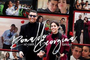 Cực hot: Ronaldo sẽ cưới Georgina làm vợ!