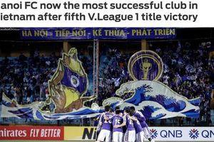 Vô địch V.League 2019, Hà Nội FC nhận nhiều lời khen từ báo quốc tế