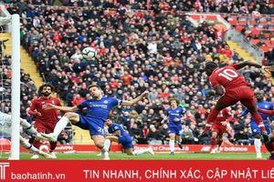 Chelsea - Liverpool và những trận cầu tâm điểm tuần này
