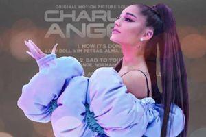 Ariana Grande tung tracklist OST Charlie's Angels: Nicki Minaj và Normani chính thức lộ diện
