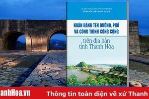 Giới thiệu sách điện tử: Ngân hàng tên đường, phố và công trình công cộng trên địa bàn tỉnh Thanh Hóa