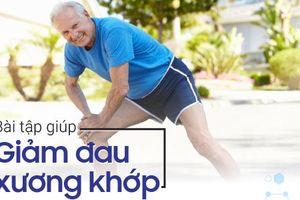 Những bài tập giúp giảm đau xương khớp, phục hồi chức năng vận động