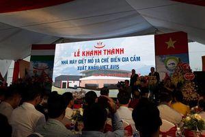 Khánh thành nhà máy chế biến gia cầm xuất khẩu hiện đại nhất Việt Nam