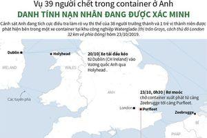 Vụ 39 người chết trên xe container ở Anh: Danh tính nạn nhân đang được xác định
