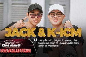 Jack và K-ICM nhìn lại mình sau 1 năm, giải thích lý do vì sao âm nhạc được fan ưa chuộng