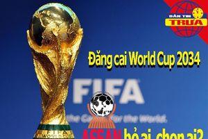 World Cup 2034 chọn ai, bỏ ai; FIFA nói về sức mạnh bóng đá VN