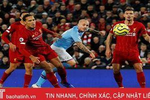 Thắng cách biệt Man City, Liverpool bước tiến dài tới ngôi vương