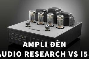 Audio Research VSi55 - Vẫn quá chất dù đã 'hưu' hơn một thập kỷ