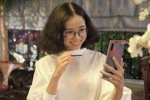 'Galaxy Note10+ là vật bất ly thân trong cuộc sống của tôi'