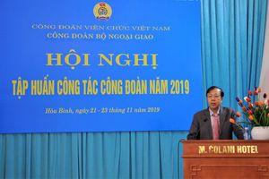 Hội nghị tập huấn Công tác Công đoàn Bộ Ngoại giao năm 2019