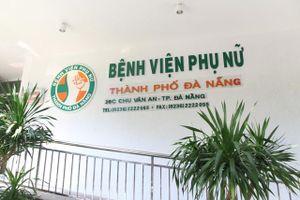Tai biến sản khoa khiến 1 người tử vong, 1 nguy kịch: Chủ tịch Đà Nẵng 'chấn chỉnh' Sở Y tế