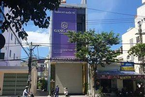 Đà Nẵng đình chỉ 9 tháng hoạt động đối với thẩm mỹ viện Gang Nam Spa