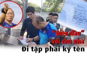 Ông Park 'điên đầu' với thủ tục ký tên qua rào vào sân tập