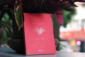 'Khi trái tim còn đập': Những thông điệp giàu giá trị nhân văn