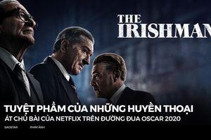 The Irishman: Tuyệt phẩm của những huyền thoại, át chủ bài của Netflix trên đường đua Oscar 2020