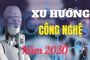 Những xu hướng công nghệ lớn trong năm 2020