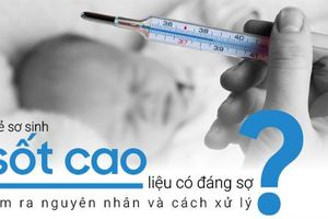 Trẻ sơ sinh bị sốt liệu có đáng sợ? Tìm ra nguyên nhân và cách xử lý