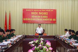 Đảng ủy Quân sự tỉnh Nghệ An triển khai công tác chuẩn bị Đại hội nhiệm kỳ 2020 - 2025