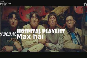 'Hospital Playlist' (Chuyện đời bác sĩ): Tình tiết tưởng rất bi kịch bỗng chốc hóa tấu hài cực mạch