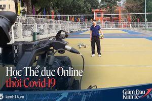 Học thể dục online mà đầu tư 'xịn xò' như quay MV, trường Đại học chất nhất mùa Covid-19 đây rồi!