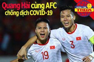 Quang Hải cùng AFC chống COVID-19; Dời tiếp Ngoại hạng Anh