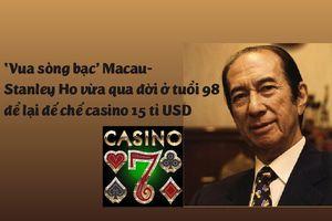'Vua sòng bạc' Macau qua đời để lại đế chế casino 15 tỉ USD