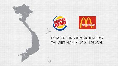 Thống trị thế giới, vì sao McDonald's và Burger King thất bại ở VN