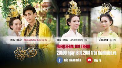 Giao lưu cùng Thu Trang, Sĩ Thanh, Ngọc Thuận trong 'Bổn cung giá lâm'