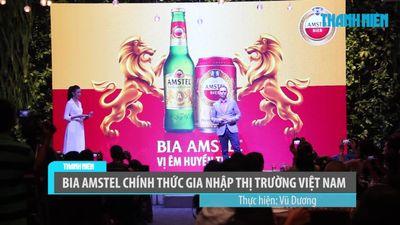 Amstel - nhãn hiệu bia cao cấp đến từ châu Âu chính thức ra mắt tại Việt Nam