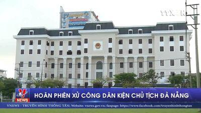 Hoãn phiên xử công dân kiện Chủ tịch Đà Nẵng