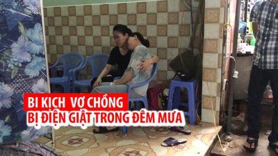 Bi kịch trong vụ vợ chồng bị điện giật trong đêm mưa Đà Nẵng