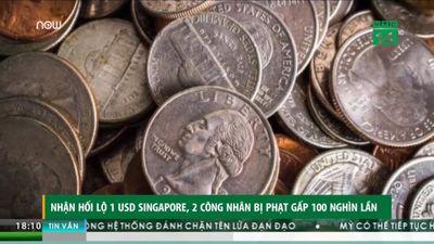 Nhận hối lộ 1 SGD, 2 công nhân ở Singapore đối mặt án phạt 73.000 USD