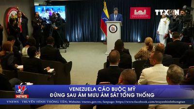 Venezuela cáo buộc Mỹ đứng sau âm mưu ám sát Tổng thống