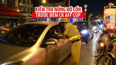 Ra quân kiểm tra nồng độ cồn trước đêm chung kết AFF Cup