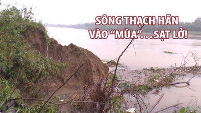 Sông Thạch Hãn vào 'mùa'…sạt lở!