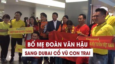 Bố mẹ Đoàn Văn Hậu sang Dubai cổ vũ con trai đấu Nhật Bản